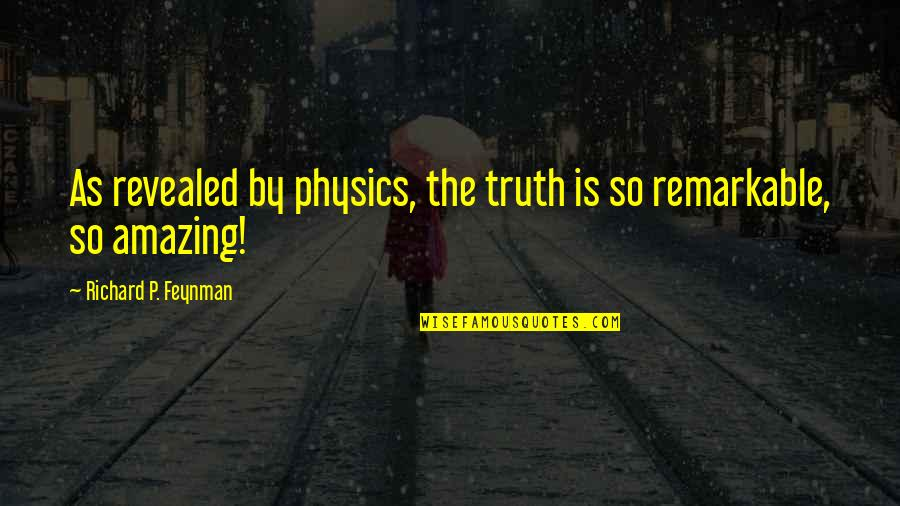 Feynman Physics Quotes By Richard P. Feynman: As revealed by physics, the truth is so