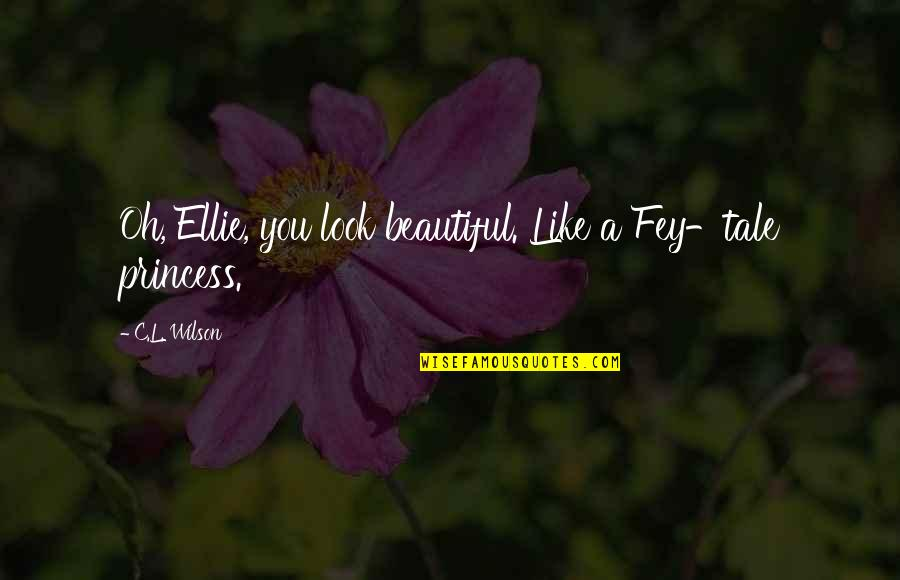 Fey's Quotes By C.L. Wilson: Oh, Ellie, you look beautiful. Like a Fey-tale