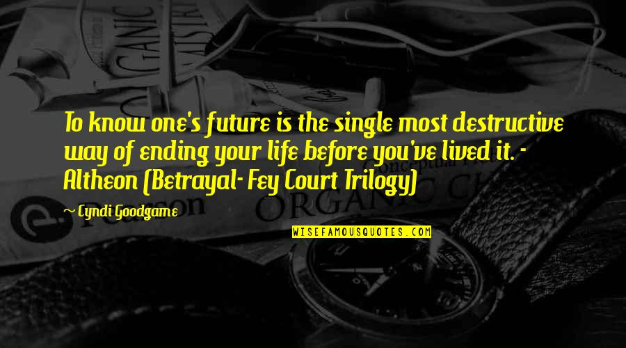 Fey's Quotes By Cyndi Goodgame: To know one's future is the single most