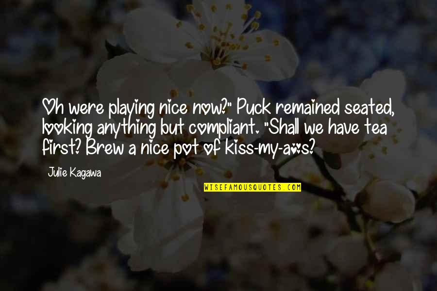 "Fey's Quotes By Julie Kagawa: Oh were playing nice now?"" Puck remained seated,"