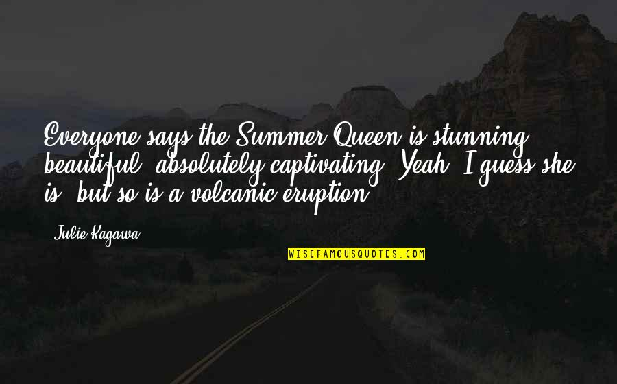 Fey's Quotes By Julie Kagawa: Everyone says the Summer Queen is stunning, beautiful,