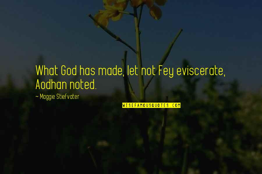 Fey's Quotes By Maggie Stiefvater: What God has made, let not Fey eviscerate,