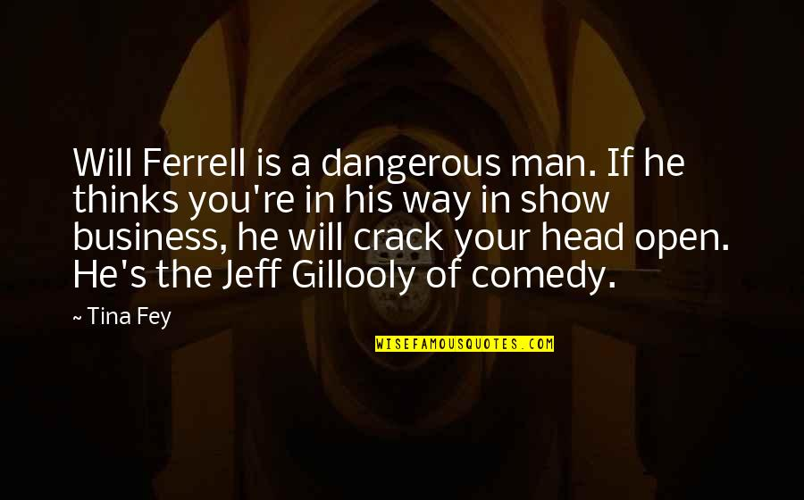 Fey's Quotes By Tina Fey: Will Ferrell is a dangerous man. If he