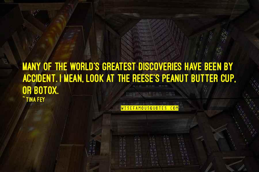 Fey's Quotes By Tina Fey: Many of the world's greatest discoveries have been