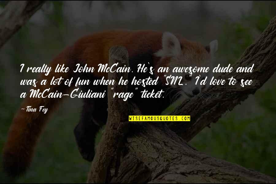 Fey's Quotes By Tina Fey: I really like John McCain. He's an awesome