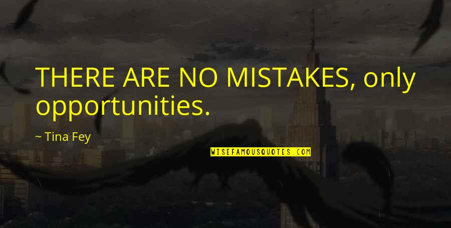 Fey's Quotes By Tina Fey: THERE ARE NO MISTAKES, only opportunities.