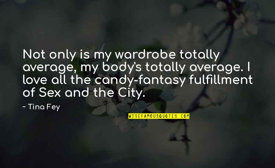 Fey's Quotes By Tina Fey: Not only is my wardrobe totally average, my