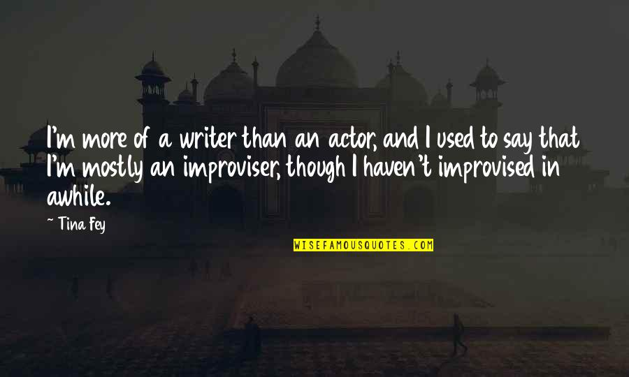 Fey's Quotes By Tina Fey: I'm more of a writer than an actor,