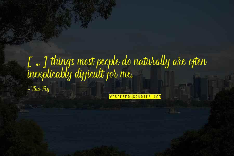 Fey's Quotes By Tina Fey: [ ... ] things most people do naturally