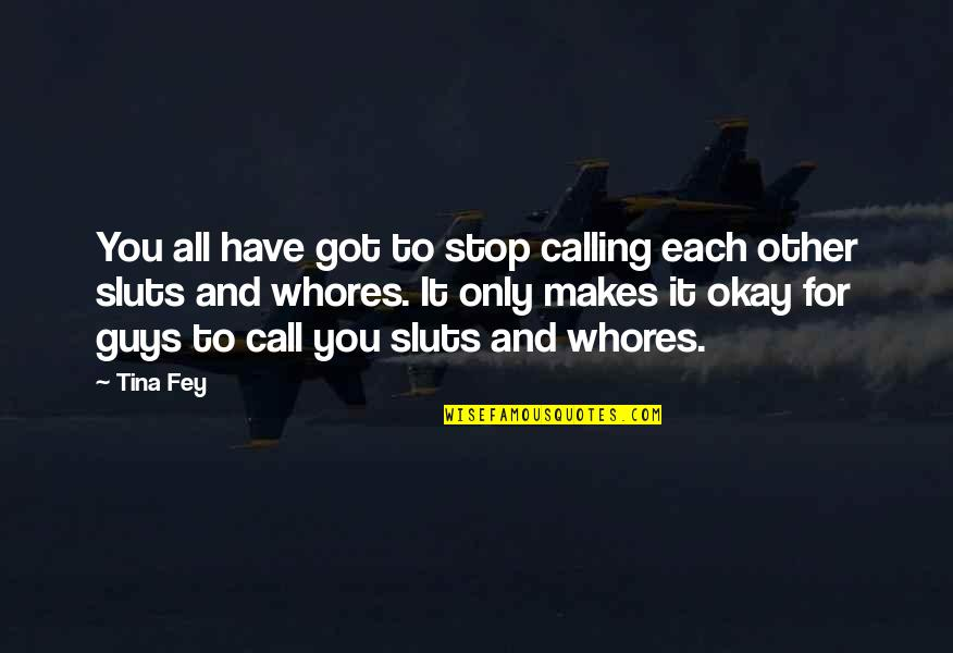 Fey's Quotes By Tina Fey: You all have got to stop calling each