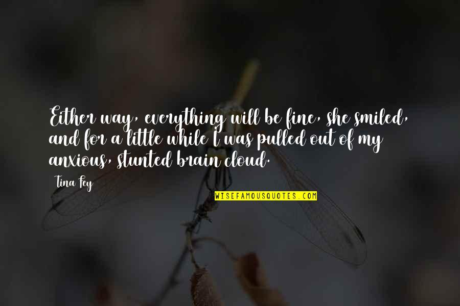 Fey's Quotes By Tina Fey: Either way, everything will be fine, she smiled,