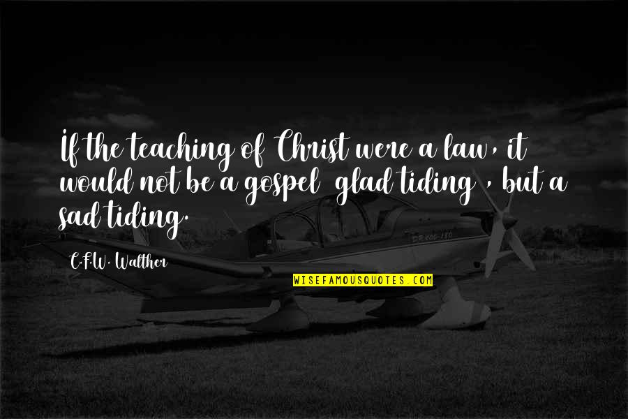 F'gotten Quotes By C.F.W. Walther: If the teaching of Christ were a law,