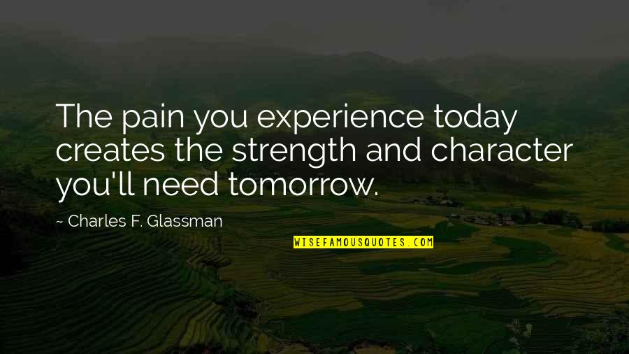 F'gotten Quotes By Charles F. Glassman: The pain you experience today creates the strength