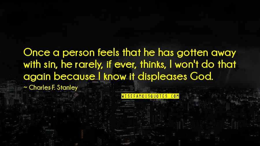 F'gotten Quotes By Charles F. Stanley: Once a person feels that he has gotten