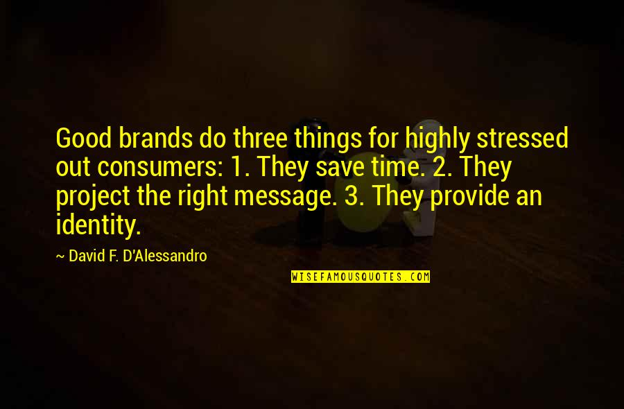 F'gotten Quotes By David F. D'Alessandro: Good brands do three things for highly stressed