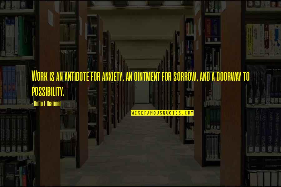 F'gotten Quotes By Dieter F. Uchtdorf: Work is an antidote for anxiety, an ointment