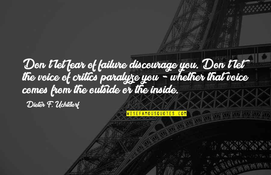 F'gotten Quotes By Dieter F. Uchtdorf: Don't let fear of failure discourage you. Don't