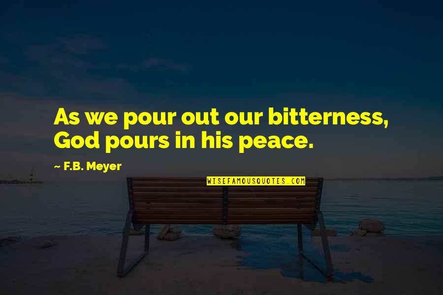 F'gotten Quotes By F.B. Meyer: As we pour out our bitterness, God pours