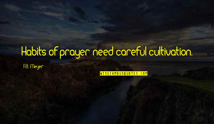 F'gotten Quotes By F.B. Meyer: Habits of prayer need careful cultivation.