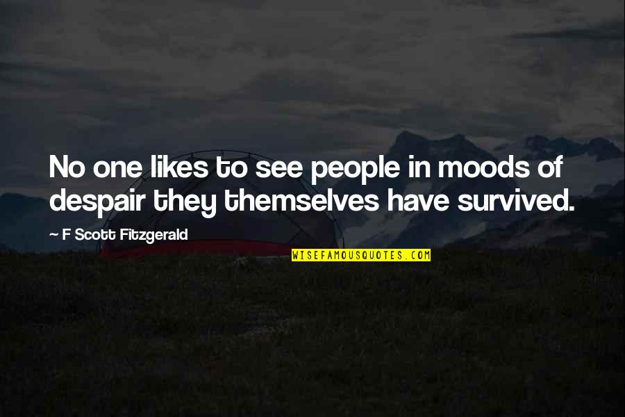 F'gotten Quotes By F Scott Fitzgerald: No one likes to see people in moods