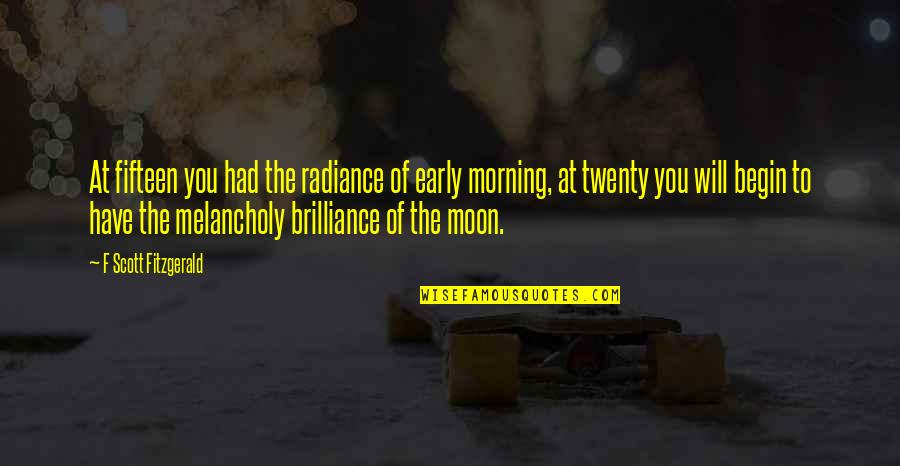 F'gotten Quotes By F Scott Fitzgerald: At fifteen you had the radiance of early