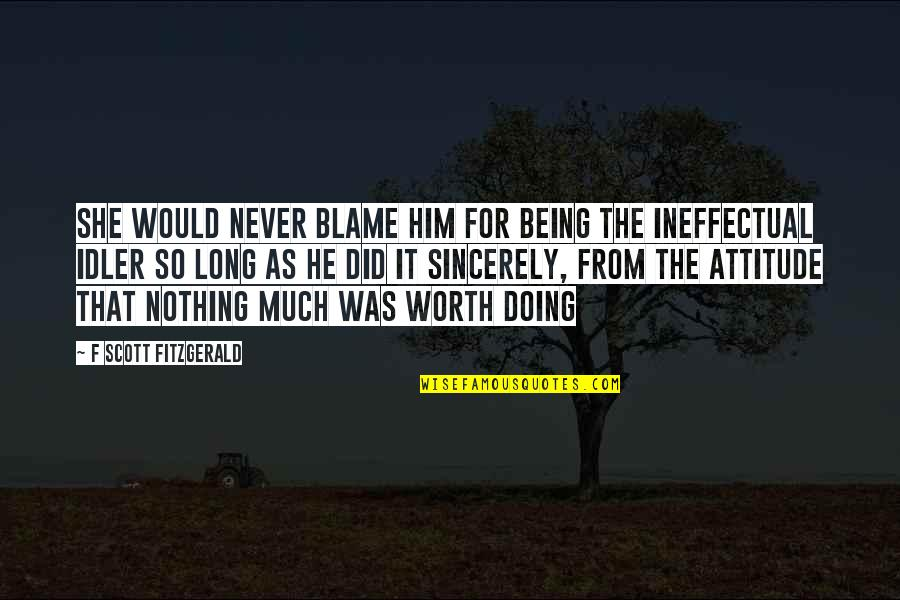 F'gotten Quotes By F Scott Fitzgerald: She would never blame him for being the