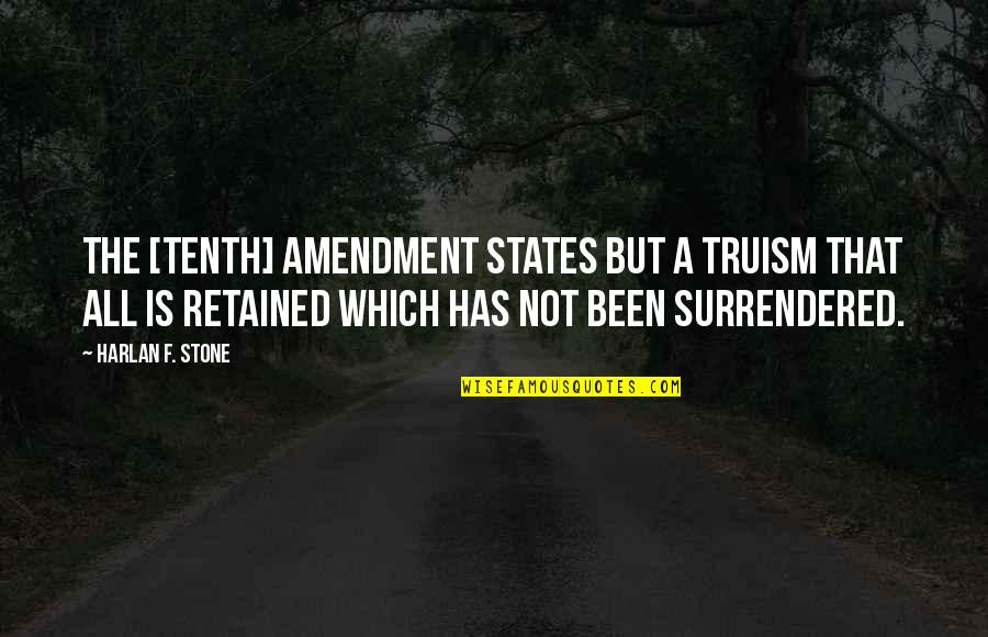 F'gotten Quotes By Harlan F. Stone: The [tenth] amendment states but a truism that