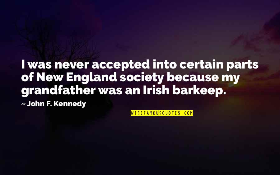 F'gotten Quotes By John F. Kennedy: I was never accepted into certain parts of