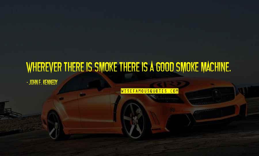 F'gotten Quotes By John F. Kennedy: Wherever there is smoke there is a good