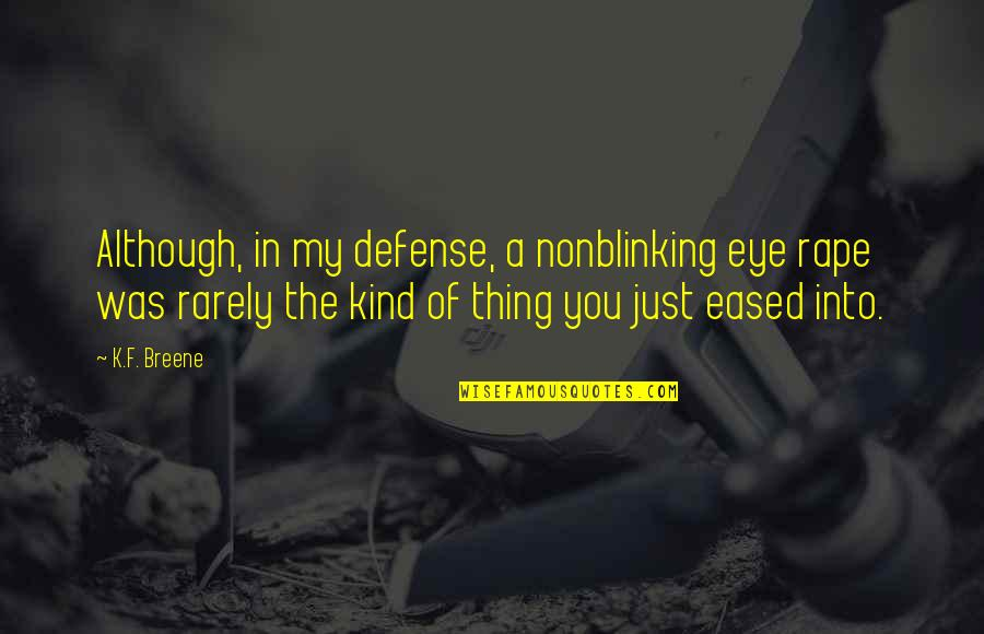 F'gotten Quotes By K.F. Breene: Although, in my defense, a nonblinking eye rape