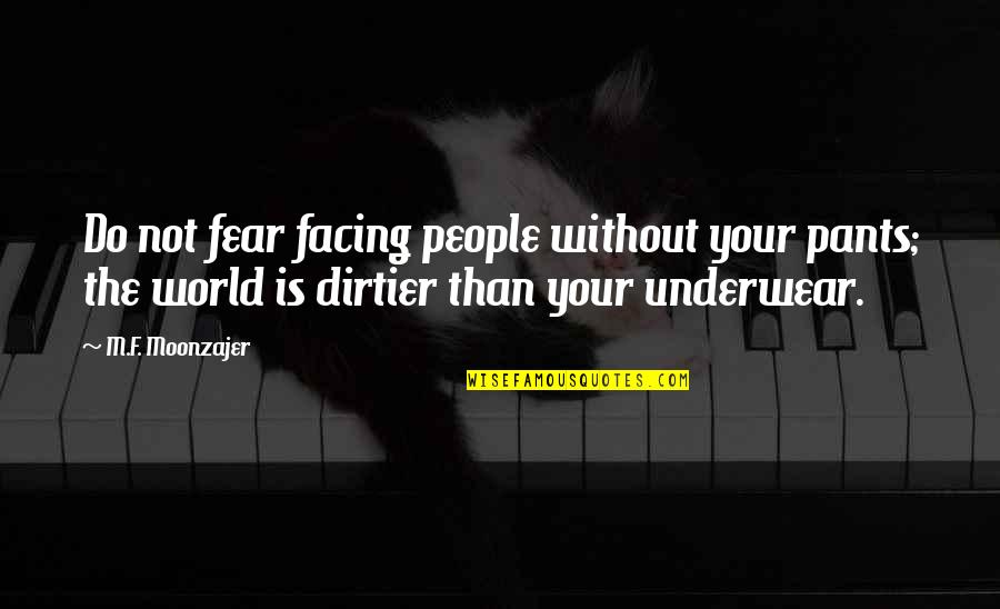 F'gotten Quotes By M.F. Moonzajer: Do not fear facing people without your pants;
