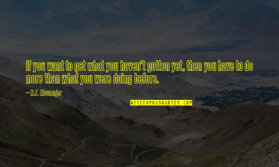 F'gotten Quotes By M.F. Moonzajer: If you want to get what you haven't