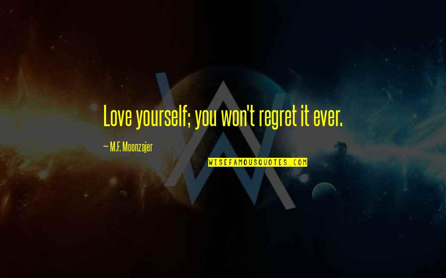 F'gotten Quotes By M.F. Moonzajer: Love yourself; you won't regret it ever.