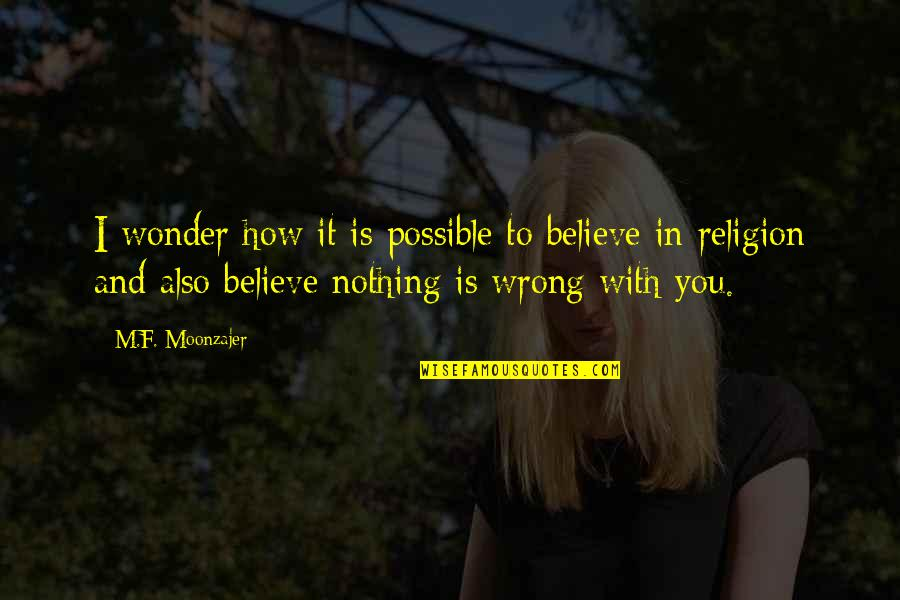 F'gotten Quotes By M.F. Moonzajer: I wonder how it is possible to believe