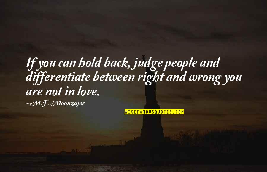 F'gotten Quotes By M.F. Moonzajer: If you can hold back, judge people and