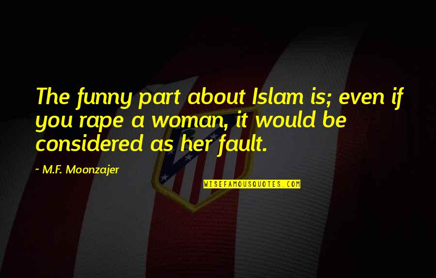 F'gotten Quotes By M.F. Moonzajer: The funny part about Islam is; even if