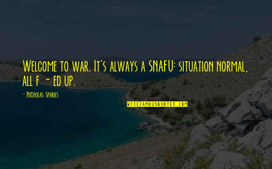 F'gotten Quotes By Nicholas Sparks: Welcome to war. It's always a SNAFU: situation