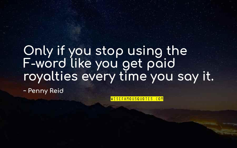 F'gotten Quotes By Penny Reid: Only if you stop using the F-word like
