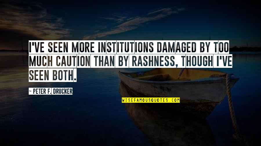 F'gotten Quotes By Peter F. Drucker: I've seen more institutions damaged by too much