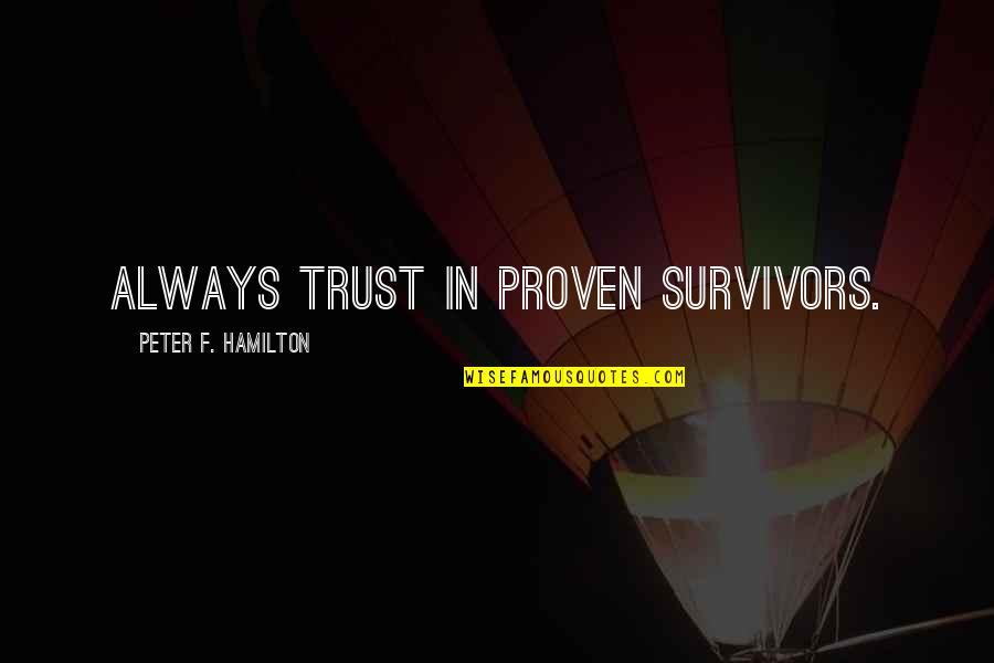 F'gotten Quotes By Peter F. Hamilton: Always trust in proven survivors.