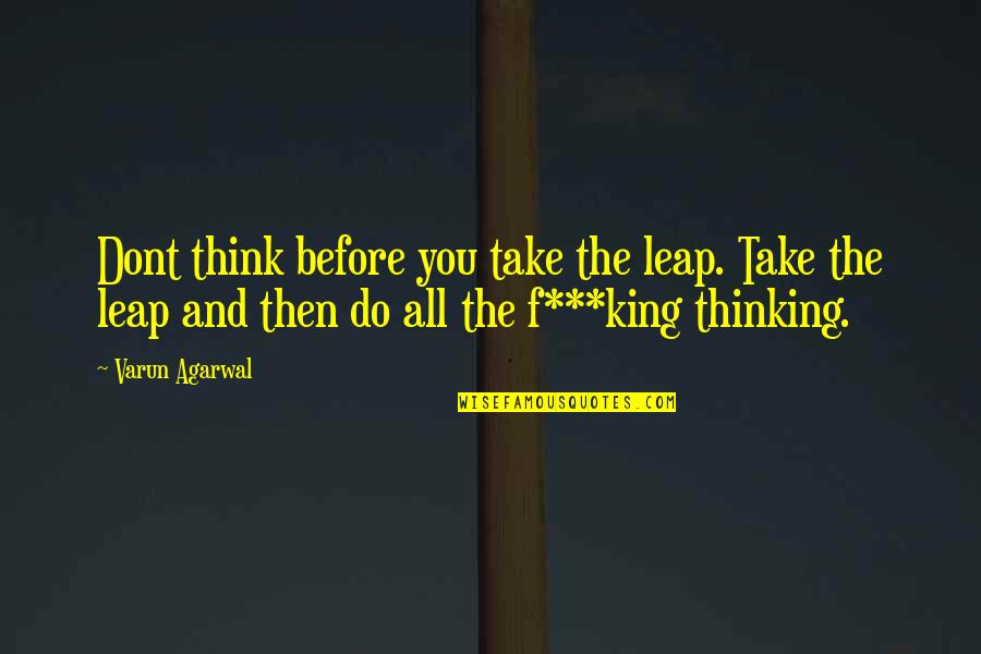 F'gotten Quotes By Varun Agarwal: Dont think before you take the leap. Take