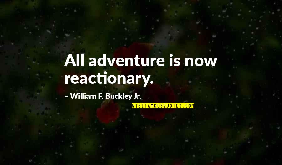 F'gotten Quotes By William F. Buckley Jr.: All adventure is now reactionary.