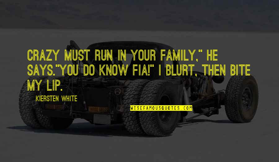 "Fia Quotes By Kiersten White: Crazy must run in your family,"" he says.""You"