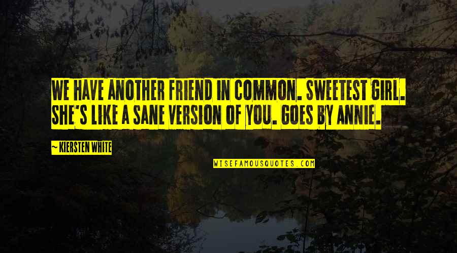 Fia Quotes By Kiersten White: We have another friend in common. Sweetest girl.