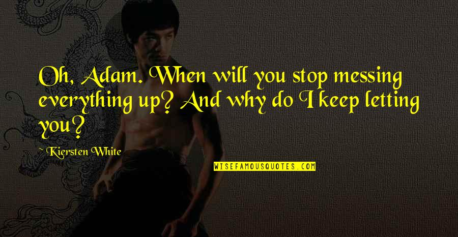 Fia Quotes By Kiersten White: Oh, Adam. When will you stop messing everything