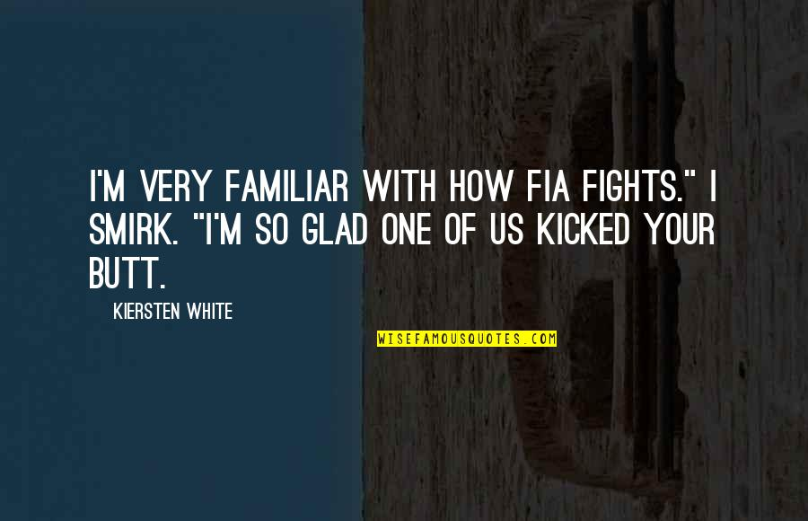 "Fia Quotes By Kiersten White: I'm very familiar with how Fia fights."" I"