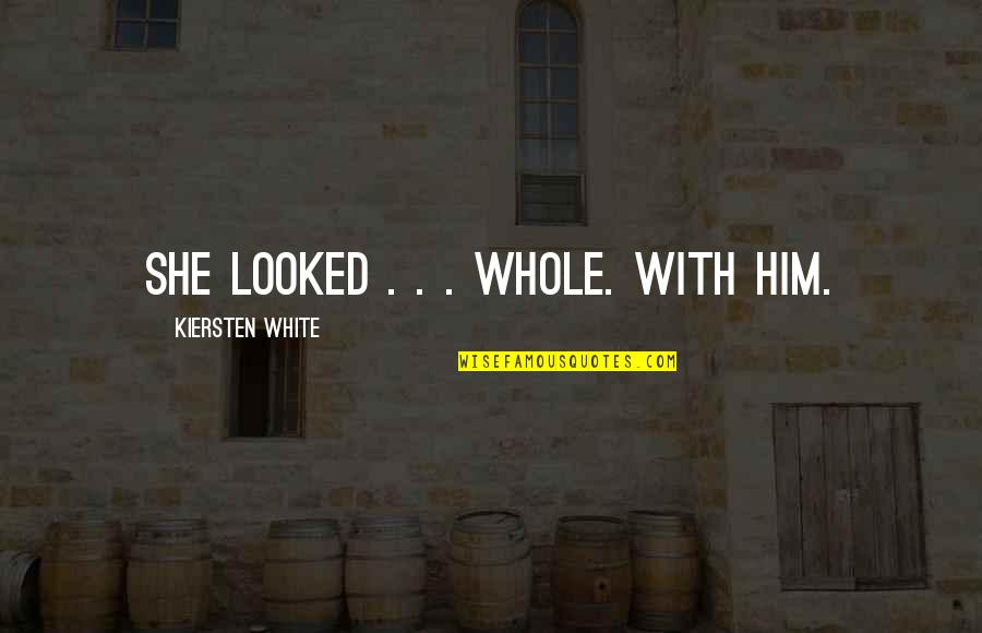 Fia Quotes By Kiersten White: She looked . . . whole. With him.