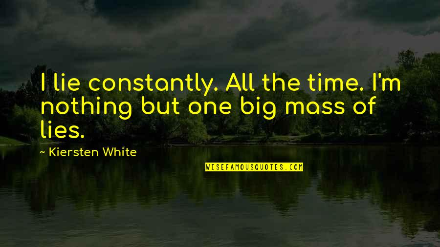 Fia Quotes By Kiersten White: I lie constantly. All the time. I'm nothing