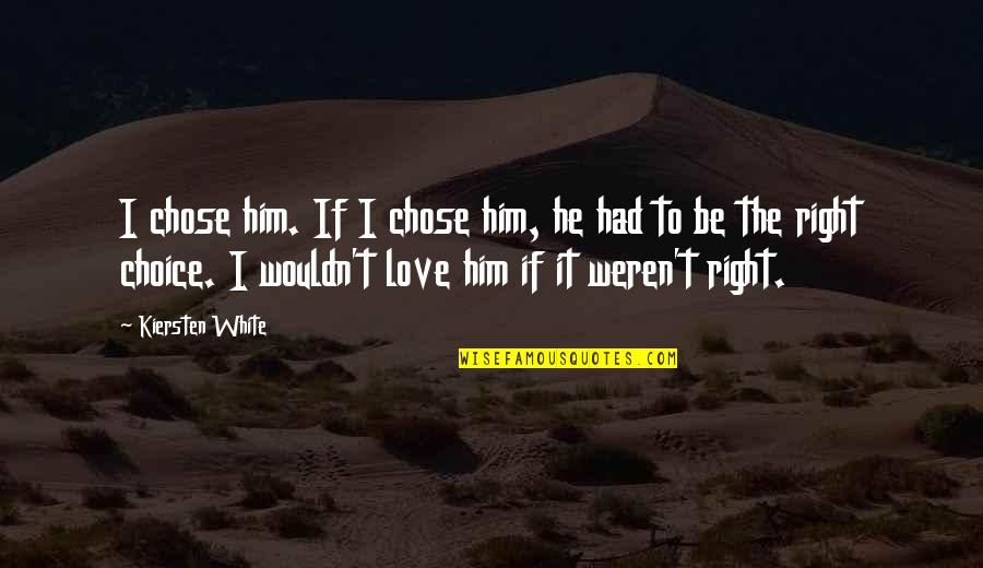 Fia Quotes By Kiersten White: I chose him. If I chose him, he