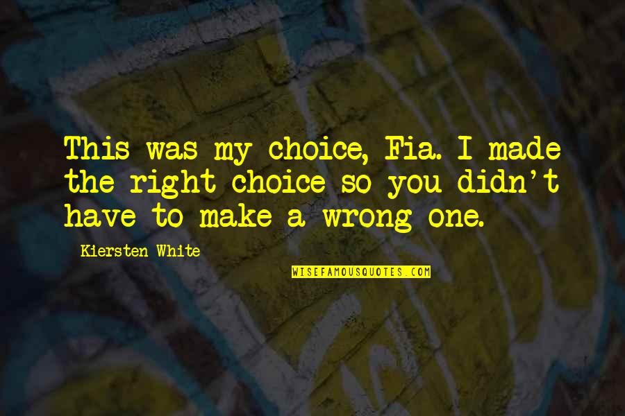 Fia Quotes By Kiersten White: This was my choice, Fia. I made the
